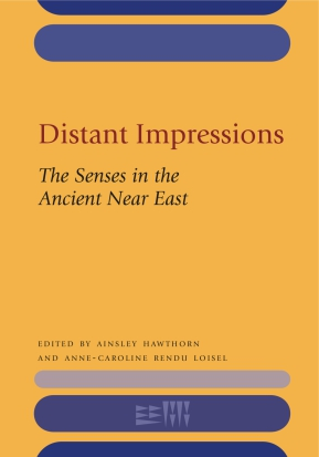 Cover image for Distant Impressions: The Senses in the Ancient Near East Edited by Ainsley Hawthorn and Anne-Caroline Rendu Loisel