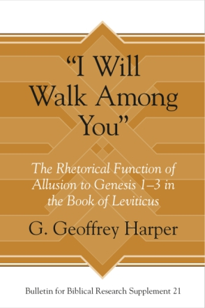 "Cover image for ""I Will Walk Among You"": The Rhetorical Function of Allusion to Genesis 1–3 in the Book of Leviticus By G. Geoffrey Harper"