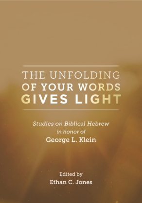 Cover image for The Unfolding of Your Words Gives Light: Studies on Biblical Hebrew in Honor of George L. Klein Edited by Ethan C. Jones