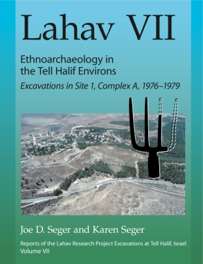 Cover image for Lahav VII: Ethnoarchaeology in the Tell Halif Environs: Excavations in Site 1, Complex A, 1976–1979 By Joe D. Seger and Karen Seger