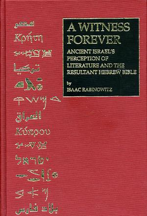 Cover image for A Witness Forever: Ancient Israel's Perception of Literature and the Resultant Hebrew Bible By Isaac Rabinowitz