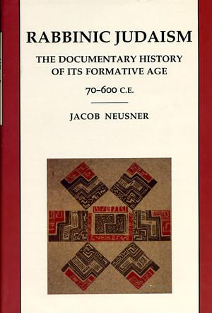 Cover image for Rabbinic Judaism: The Documentary History of Its Formative Age 70–600 C.E. By Jacob Neusner