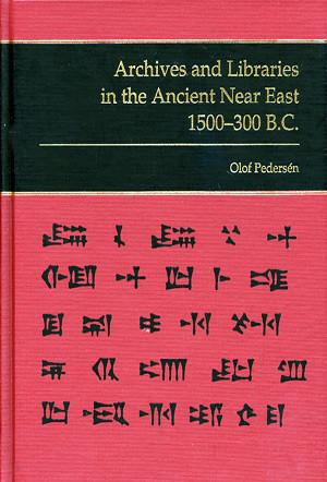 Archives and Libraries in the Ancient Near East 1500–300 B.C.