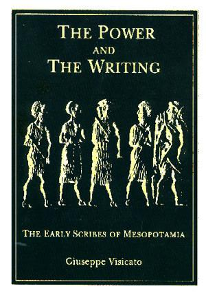 Cover image for The Power and the Writing: The Early Scribes of Mesopotamia By Giuseppe Visicato