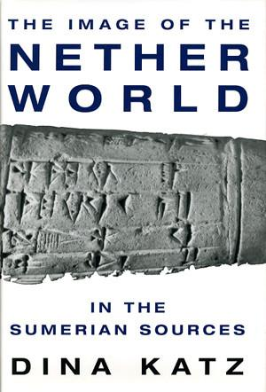 Cover image for The Image of the Netherworld in the Sumerian Sources By Dina Katz