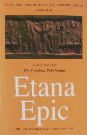 Cover image for The Standard Babylonian Etana Epic: Cuneiform Text, Transliteration, Score, Glossary, Indices and Sign List By Jamie Novotny