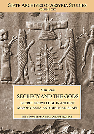 Cover image for Secrecy and the Gods: Secret Knowledge in Ancient Mesopotamia and Biblical Israel. By Alan Lenzi
