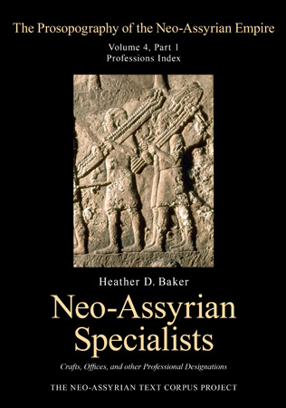 Cover image for The Prosopography of the Neo-Assyrian Empire, Volume 4, Part 1: Neo-Assyrian Specialists: Crafts, Offices, and Other Professional Designations By Heather Baker