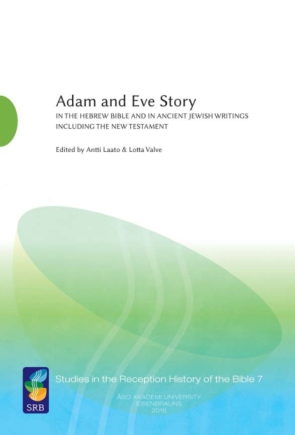 Cover image for Adam and Eve Story vol. 1: In the Hebrew Bible and in Ancient Jewish Writings Including the New Testament Edited by Antti Laato and Lotta Valve