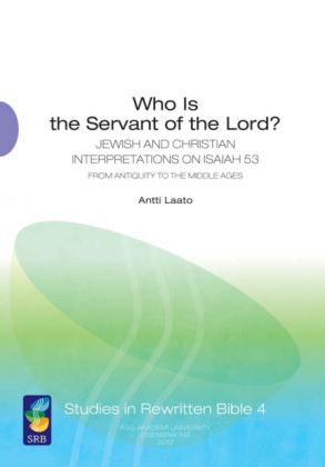 Cover image for Who Is the Servant of the Lord?: Jewish and Christian Interpretations on Isaiah 53 from Antiquity to the Middle Ages By Antti Laato