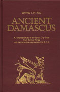 Cover image for Ancient Damascus: A Historical Study of the Syrian City-State from Earliest Times until Its Fall to the Assyrians in 732 B.C.E. By Wayne T. Pitard