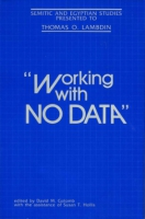 Cover image for Working With No Data: Semitic and Egyptian Studies Presented to Thomas O. Lambdin Edited by David M. Golomb and Susan T. Hollis