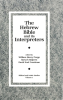 Cover image for The Hebrew Bible and Its Interpreters Edited by David Noel Freedman, Baruch Halpern, and William H. C. Propp