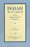 Cover image for Isaiah 46, 47, and 48: A New Literary-Critical Reading By Chris Franke