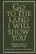 Cover image for Go to the Land I Will Show You: Studies in Honor of Dwight W. Young Edited by Joseph Coleson and Victor Matthews
