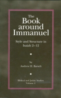 Cover image for The Book around Immanuel: Style and Structure in Isaiah 2 - 12 By Andrew H. Bartelt