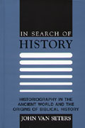 Cover image for In Search of History: Historiography in the Ancient World and the Origins of Biblical History By John Van Seters