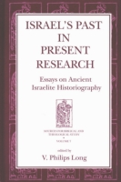 Cover image for Israel's Past in Present Research: Essays on Ancient Israelite Historiography Edited by V. Philips Long