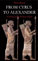 Cover image for From Cyrus to Alexander: A History of the Persian Empire By Pierre Briant