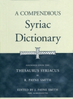 Cover image for A Compendious Syriac Dictionary: Founded upon the Thesaurus Syriacus of R. Payne Smith By Robert Smith and Edited by J. Payne Smith