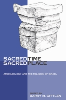 Cover image for Sacred Time, Sacred Place: Archaeology and the Religion of Israel Edited by Barry M. Gittlen