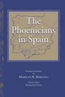 Cover image for The Phoenicians in Spain: An Archaeological Review of the Eighth-Sixth Centuries B.C.E. -- A Collection of Articles Translated from Spanish Translated and Edited by Marilyn R. Bierling and and Edited by Seymour Gitin
