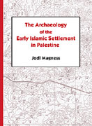 Cover image for The Archaeology of the Early Islamic Settlement in Palestine By Jodi Magness