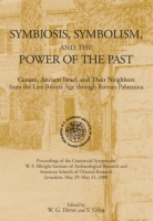 Cover image for Symbiosis, Symbolism, and the Power of the Past: Canaan, Ancient Israel, and Their Neighbors, from the Late Bronze Age through Roman Palaestina Edited by William G. Dever and Seymour Gitin