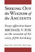 Cover image for Seeking Out the Wisdom of the Ancients: Essays Offered to Honor Michael V. Fox on the Occasion of His Sixty-Fifth Birthday Edited by Ronald L. Troxel, Kelvin G. Friebel, and Dennis R. Magary