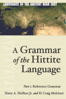 Cover image for A Grammar of the Hittite Language: Part 1: Reference Grammar By Harry A. Hoffner Jr. and H. Craig Melchert