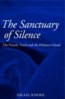 Cover image for The Sanctuary of Silence: The Priestly Torah and the Holiness School By Israel Knohl