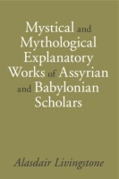 Cover image for Mystical and Mythological Explanatory Works of Assyrian and Babylonian Scholars By Alasdair Livingstone