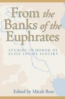 Cover image for From the Banks of the Euphrates: Studies in Honor of Alice Louise Slotsky Edited by Micah Ross