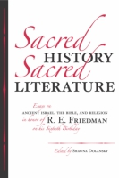 Cover image for Sacred History, Sacred Literature: Essays on Ancient Israel, the Bible, and Religion in Honor of R. E. Friedman on His Sixtieth Birthday Edited by Shawna Dolansky