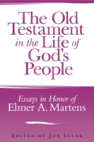 Cover image for The Old Testament in the Life of God's People: Essays in Honor of Elmer A. Martens Edited by Jon Isaak