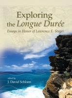 Cover image for Exploring the Longue Duree: Essays in Honor of Lawrence E. Stager Edited by J. David Schloen