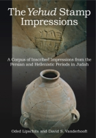 Cover image for The Yehud Stamp Impressions: A Corpus of Inscribed Impressions from the Persian and Hellenistic Periods in Judah By Oded Lipschits and David S. Vanderhooft