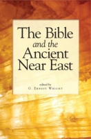 Cover image for The Bible and the Ancient Near East: Essays in Honor of William Foxwell Albright Edited by G. Ernest Wright