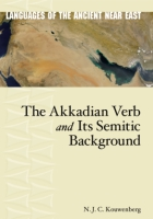 Cover image for The Akkadian Verb and Its Semitic Background By N. J. C. Kouwenberg