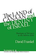 Cover image for The Land of Canaan and the Destiny of Israel: Theologies of Territory in the Hebrew Bible By David Frankel