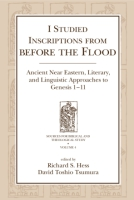 Cover image for I Studied Inscriptions from Before the Flood: Ancient Near Eastern, Literary, and Linguistic Approaches to Genesis 1-11 Edited by Richard S. Hess and David Toshio Tsumura