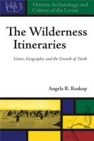 Cover image for The Wilderness Itineraries: Genre, Geography, and the Growth of Torah By Angela Roskop
