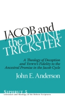 Cover image for Jacob and the Divine Trickster: A Theology of Deception and Yhwh's Fidelity to the Ancestral Promise in the Jacob Cycle By John E. Anderson
