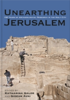 Cover image for Unearthing Jerusalem: 150 Years of Archaeological Research in the Holy City Edited by Katharina Galor and Gideon Avni