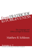Cover image for From Fratricide to Forgiveness: The Language and Ethics of Anger in Genesis By Matthew R. Schlimm