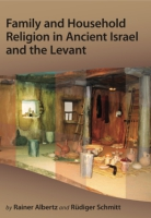 Cover image for Family and Household Religion in Ancient Israel and the Levant By Rainer Albertz and Rüdiger Schmitt