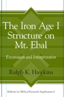 Cover image for The Iron Age I Structure on Mt. Ebal: Excavation and Interpretation By Ralph K. Hawkins