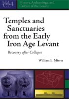 Cover image for Temples and Sanctuaries from the Early Iron Age Levant: Recovery After Collapse By William E. Mierse