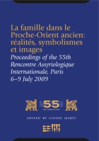 Cover image for La famille dans le Proche-Orient ancien: réalités, symbolismes et images: Proceedings of the 55e Rencontre Assyriologique Internationale, Paris Edited by Lionel Marti