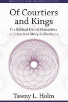 Cover image for Of Courtiers and Kings: The Biblical Daniel Narratives and Ancient Story-Collections By Tawny L. Holm